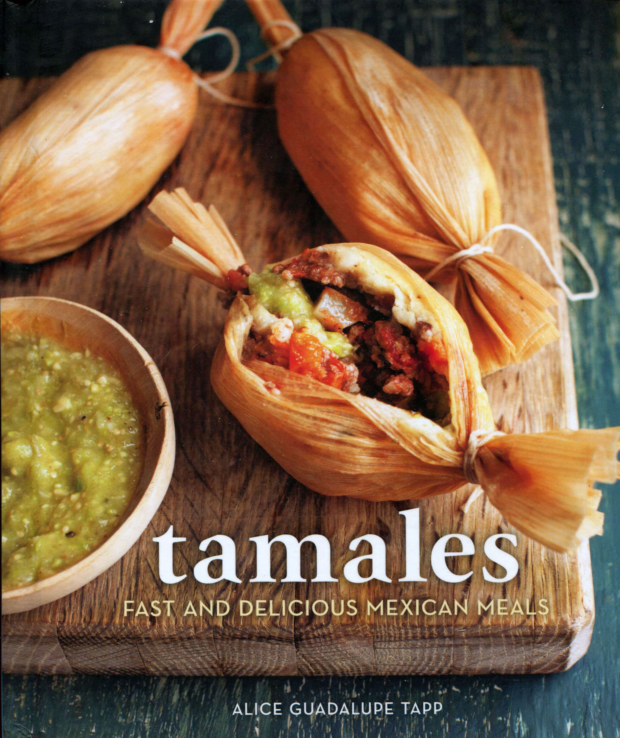 Best of Cookbook Reviews: Tamales, Fast and Delicious Mexican Meals by Alice Guadalupe Tapp