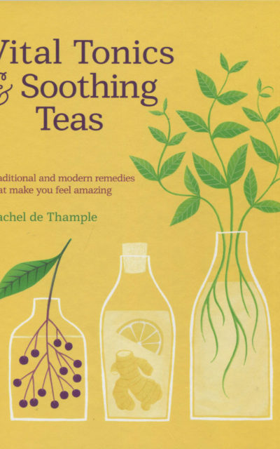 Cookbook Review: Vital Tonics & Soothing Teas by Rachel de Thample