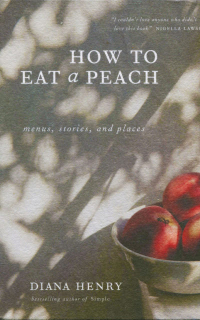 Cookbook Review: How to Eat a Peach by Diana Henry
