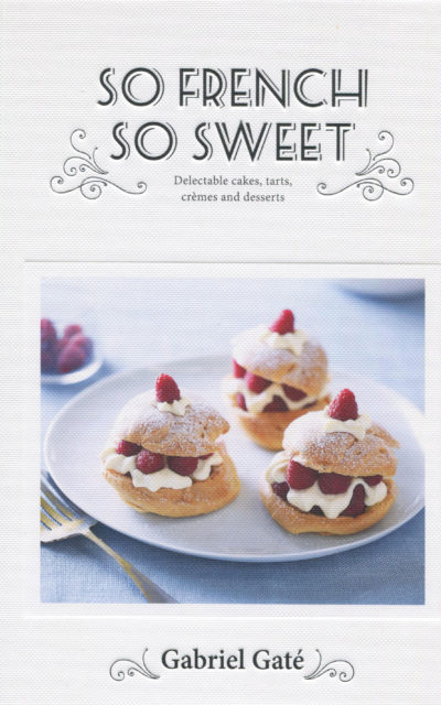 Cookbook Review: So French So Sweet by Gabriel Gaté